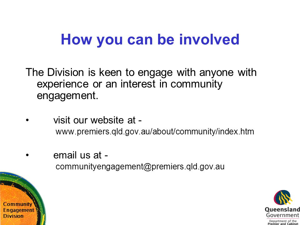 How you can be involved The Division is keen to engage with anyone with experience or an interest in community engagement. visit our website at - www.
