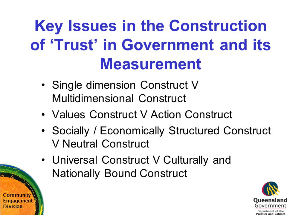 Key Issues in the Construction of 'Trust' in Government and its Measurement Single dimension Construct V Multidimensional Construct Values Construct V