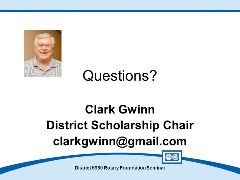 District 6980 Rotary Foundation Seminar Questions? Clark Gwinn District Scholarship Chair clarkgwinn@gmail.com