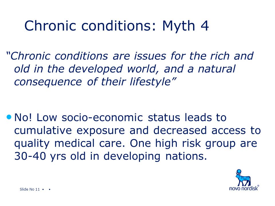 Slide No 11 Chronic conditions are issues for the rich and old in the developed world, and a natural consequence of their lifestyle No.