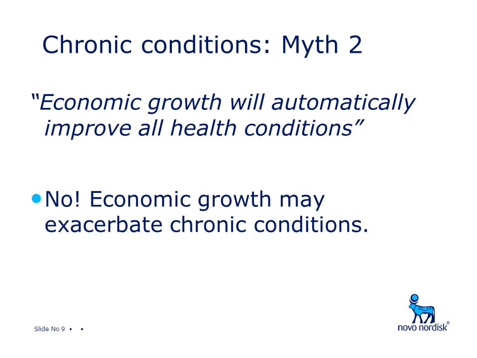 "Slide No 9 ""Economic growth will automatically improve all health conditions"" No! Economic growth may exacerbate chronic conditions. Chronic condition"
