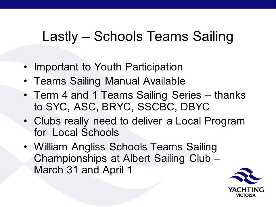 Lastly – Schools Teams Sailing Important to Youth Participation Teams Sailing Manual Available Term 4 and 1 Teams Sailing Series – thanks to SYC, ASC,