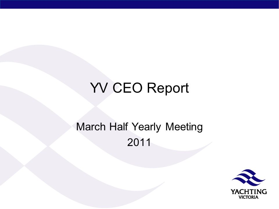 YV CEO Report March Half Yearly Meeting 2011
