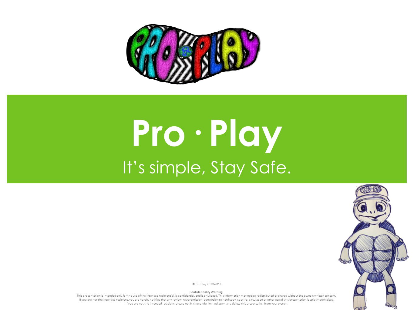 Pro· Play It's simple, Stay Safe.