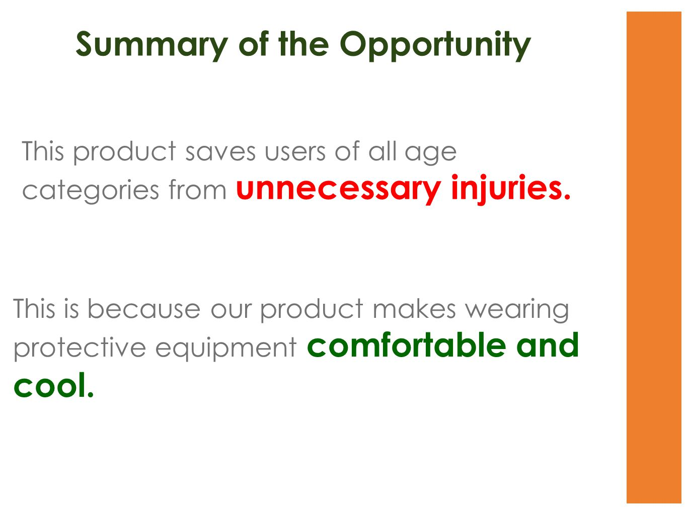 This product saves users of all age categories from unnecessary injuries.