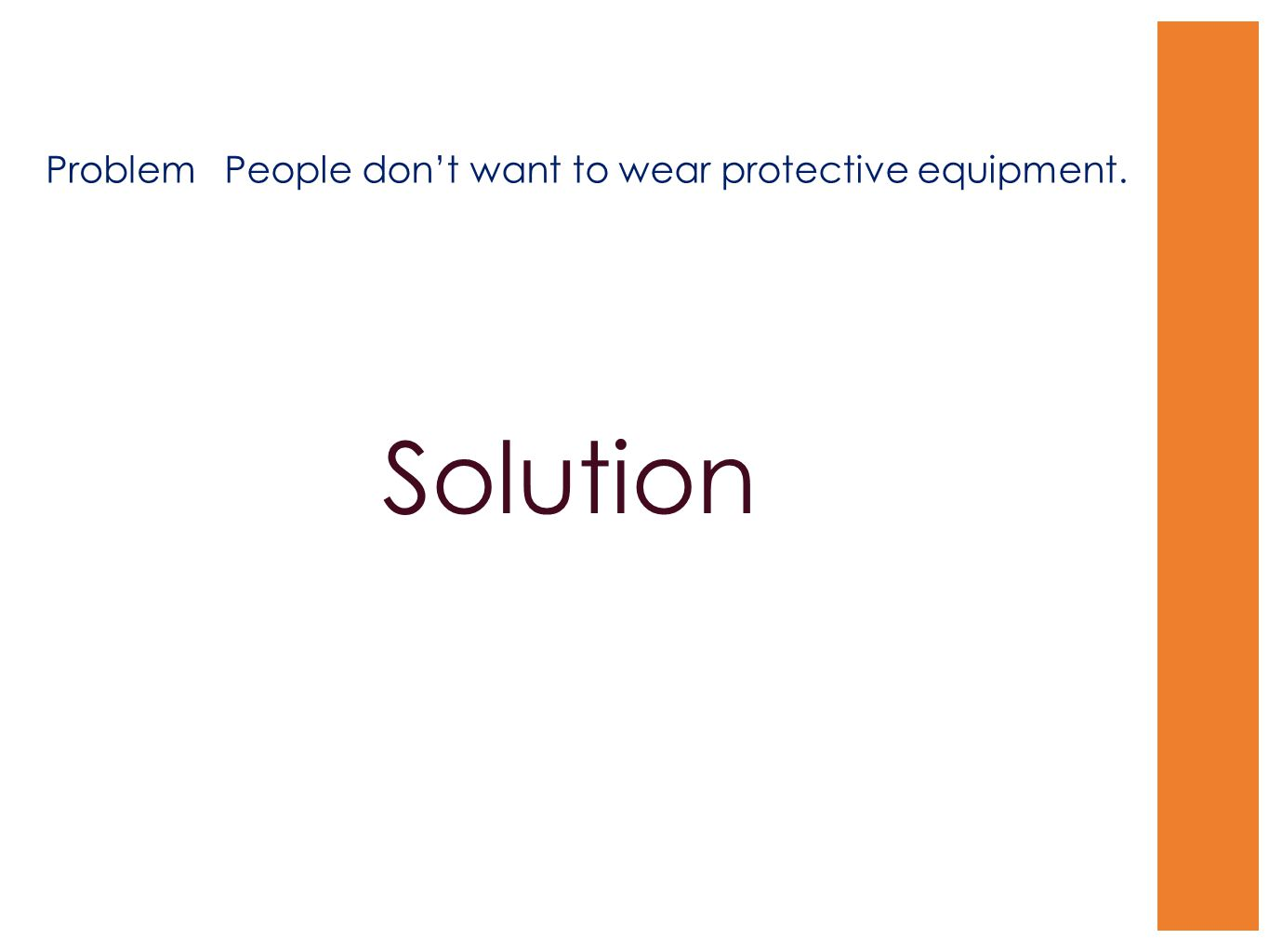 ProblemPeople don't want to wear protective equipment.