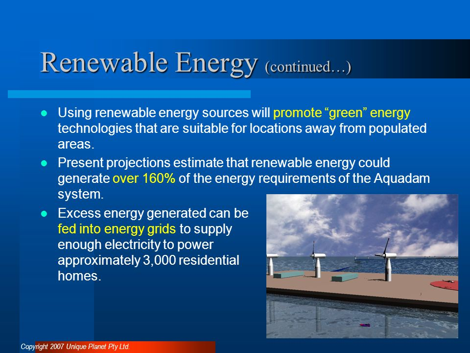 Renewable Energy (continued…) Using renewable energy sources will promote green energy technologies that are suitable for locations away from populated areas.