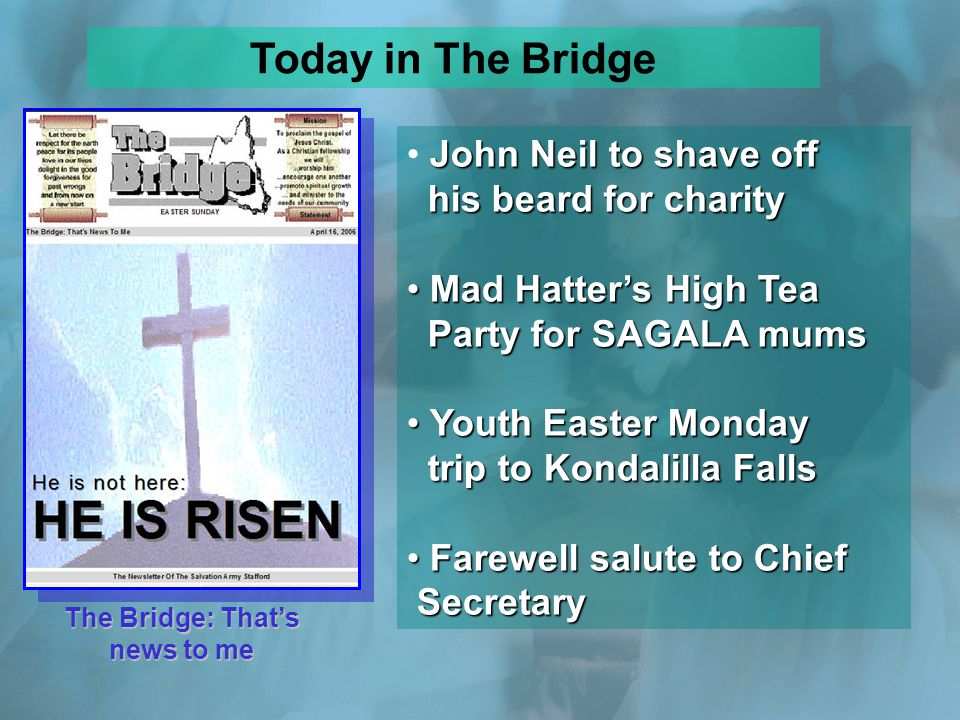 The Bridge: That's news to me Today in The Bridge John Neil to shave off his beard for charity Mad Hatter's High Tea Party for SAGALA mums Mad Hatter's High Tea Party for SAGALA mums Youth Easter Monday trip to Kondalilla Falls Youth Easter Monday trip to Kondalilla Falls Farewell salute to Chief Secretary Farewell salute to Chief Secretary