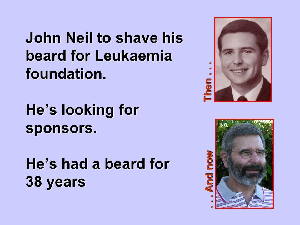 John Neil to shave his beard for Leukaemia foundation.