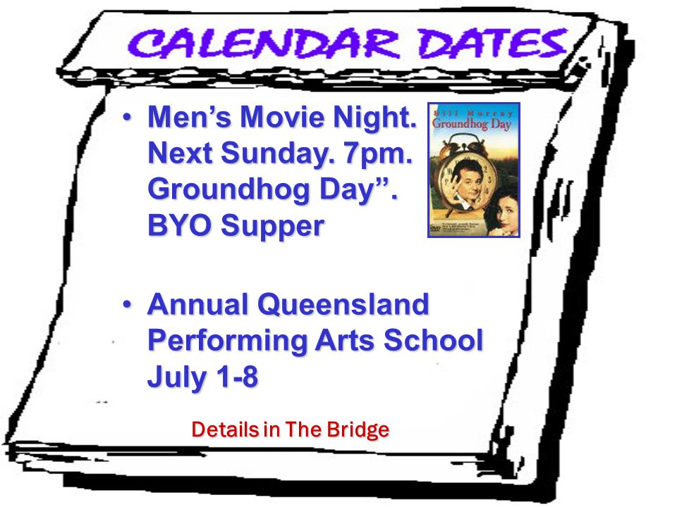 """Men's Movie Night. Next Sunday. 7pm. Groundhog Day"""". BYO SupperMen's Movie Night. Next Sunday. 7pm. Groundhog Day"""". BYO Supper Annual Queensland Perfo"""