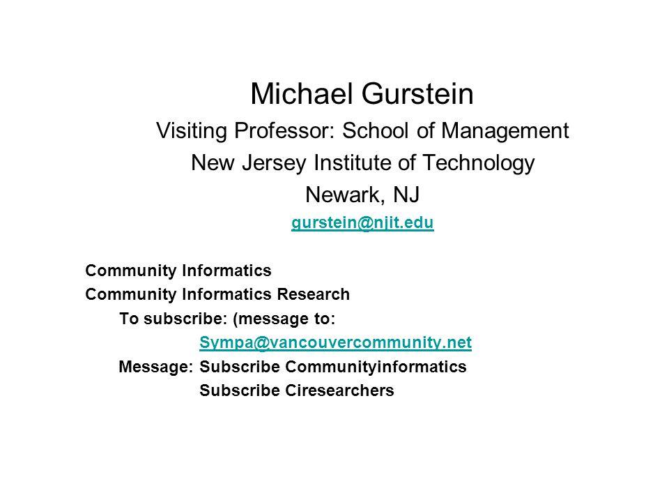 Michael Gurstein Visiting Professor: School of Management New Jersey Institute of Technology Newark, NJ gurstein@njit.edu Community Informatics Commun