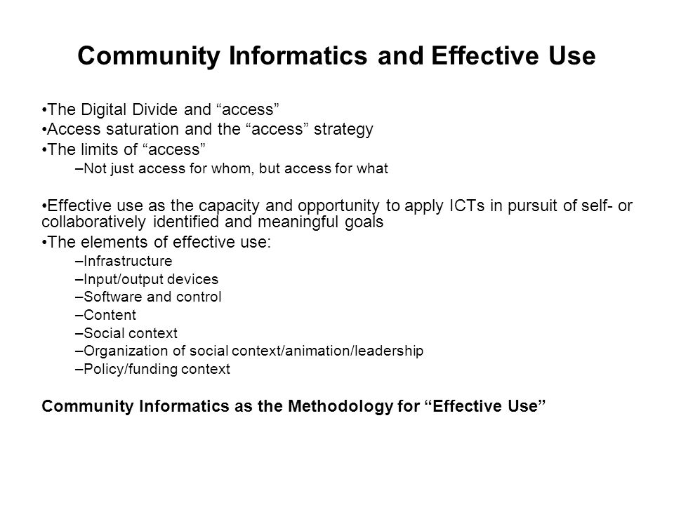 """Community Informatics and Effective Use The Digital Divide and """"access"""" Access saturation and the """"access"""" strategy The limits of """"access"""" –Not just a"""