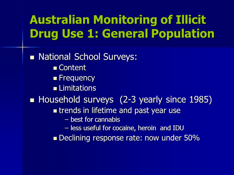 Monitoring of Illicit Drug Use 3: Trends in Special Populations Drug Use Monitoring in Australia (DUMA) Drug Use Monitoring in Australia (DUMA) Established 1999 based on US ADAM Established 1999 based on US ADAM Quarterly urinalyses & surveys of arrestees in 5 states Quarterly urinalyses & surveys of arrestees in 5 states Illicit Drug Reporting System (IDRS) Illicit Drug Reporting System (IDRS) Developed 1994-5 Developed 1994-5 In operation in NSW since 1996 In operation in NSW since 1996 National study since 2000 National study since 2000 Ecstasy-related Drug Reporting System (EDRS) Ecstasy-related Drug Reporting System (EDRS) Developed 2000; in operation since 2001 Developed 2000; in operation since 2001 National study since 2003 National study since 2003