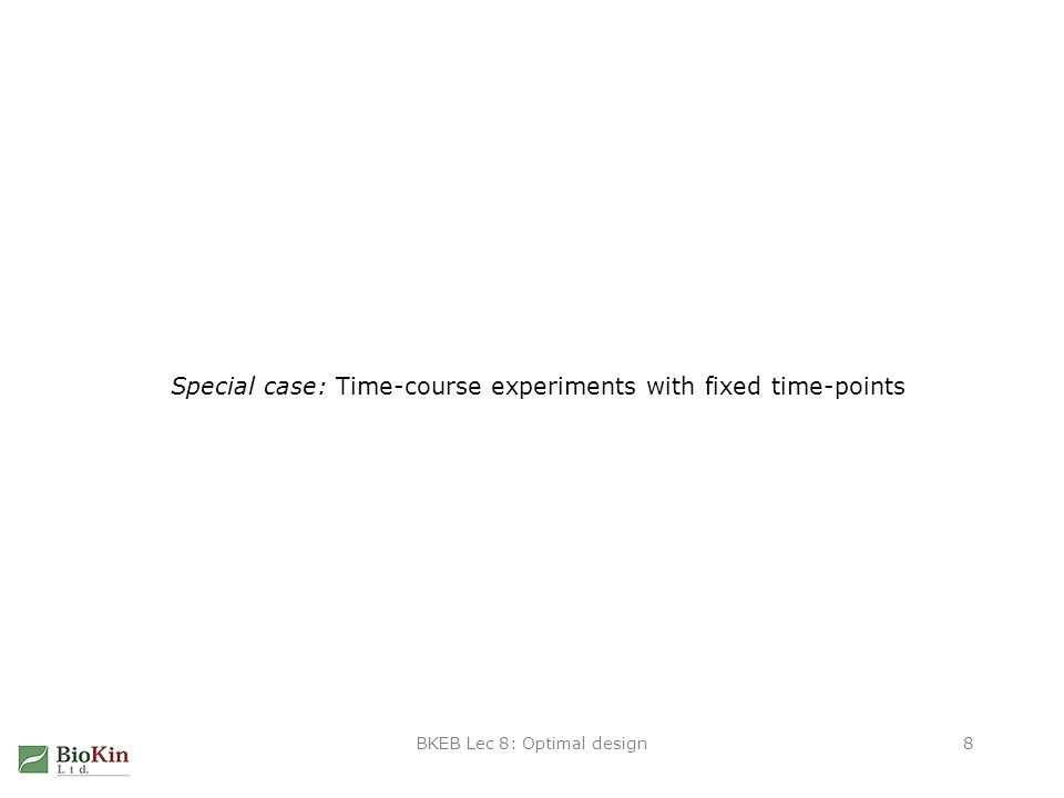 BKEB Lec 8: Optimal design8 Special case: Time-course experiments with fixed time-points