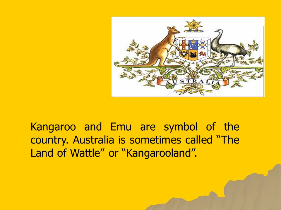 Kangaroo and Emu are symbol of the country.