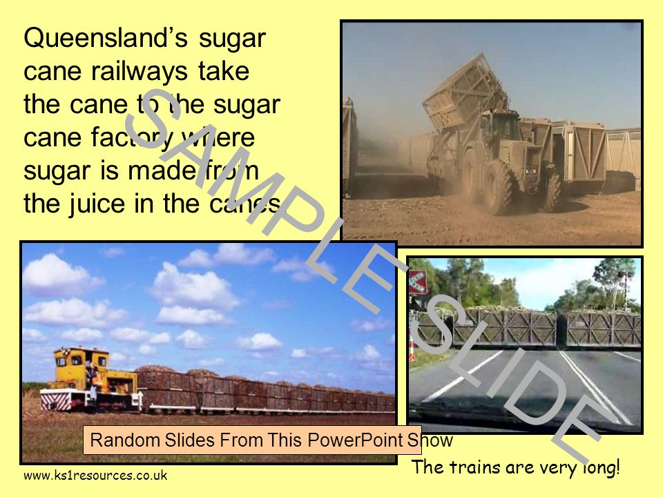 www.ks1resources.co.uk Queensland's sugar cane railways take the cane to the sugar cane factory where sugar is made from the juice in the canes.