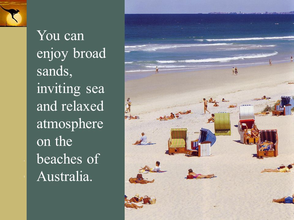 www.themegallery.com Company Logo You can enjoy broad sands, inviting sea and relaxed atmosphere on the beaches of Australia.