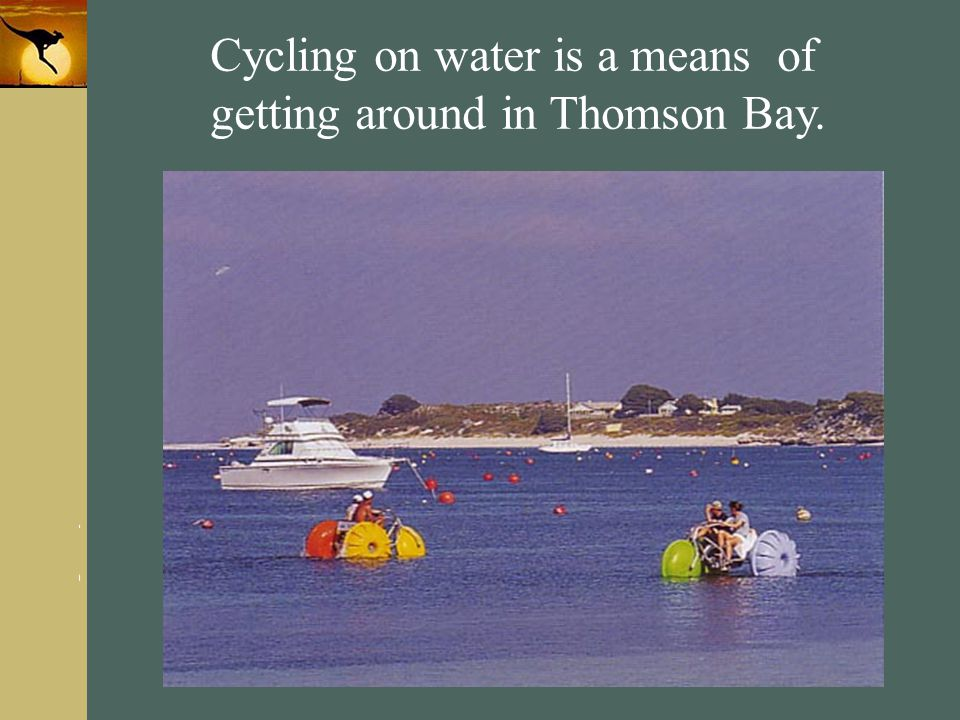 www.themegallery.com Company Logo Cycling on water is a means of getting around in Thomson Bay.