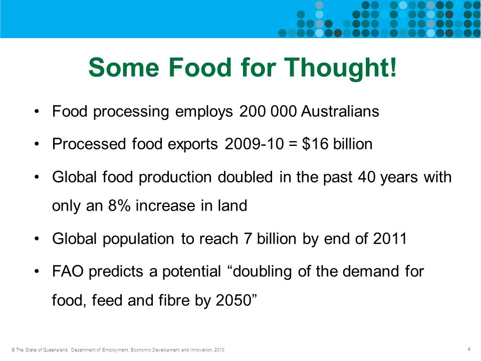 4 © The State of Queensland, Department of Employment, Economic Development and Innovation, 2010 Some Food for Thought.