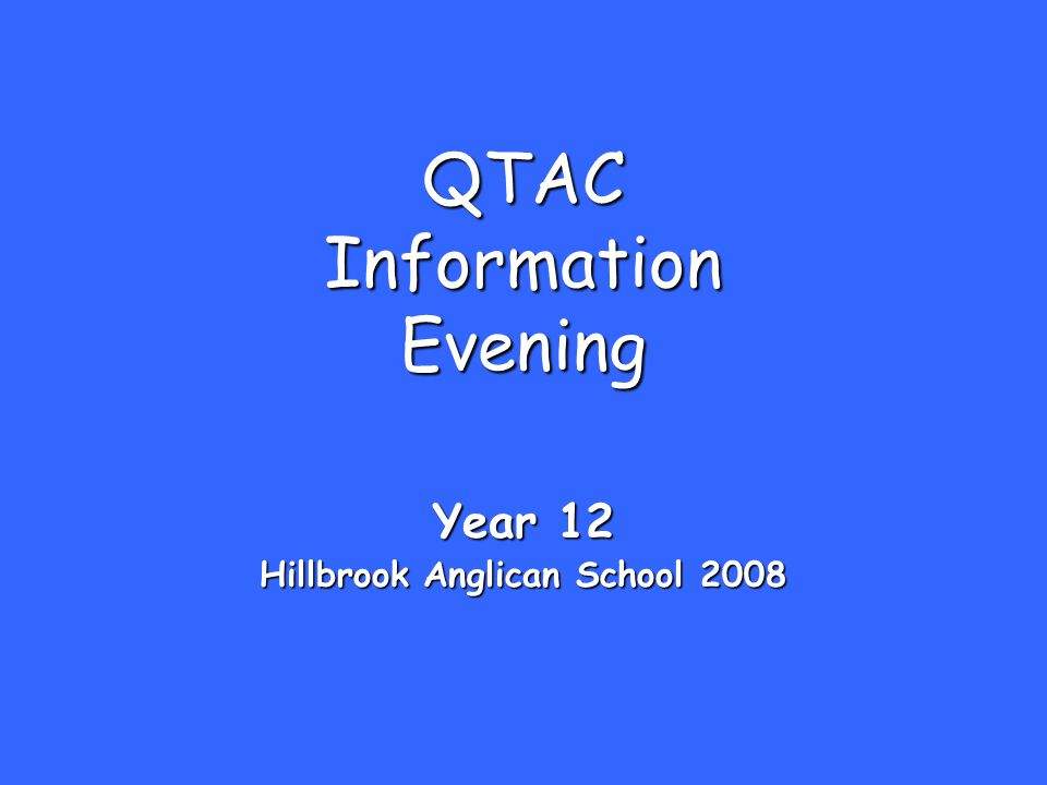 QTAC Information Evening Year 12 Hillbrook Anglican School 2008