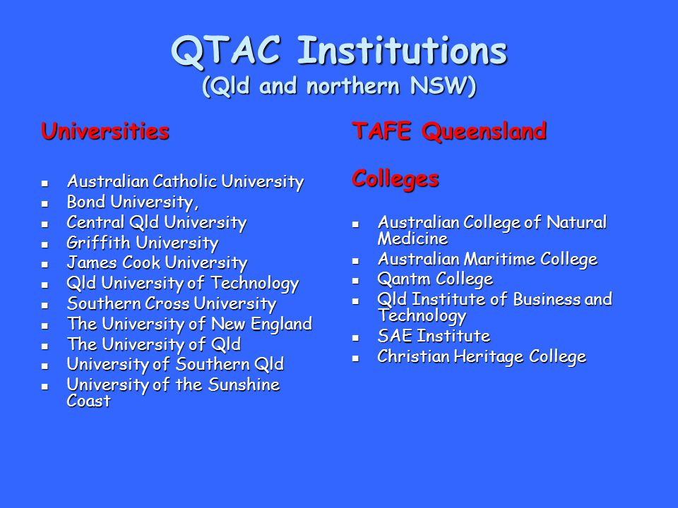 QTAC Institutions (Qld and northern NSW) Universities Australian Catholic University Australian Catholic University Bond University, Bond University,