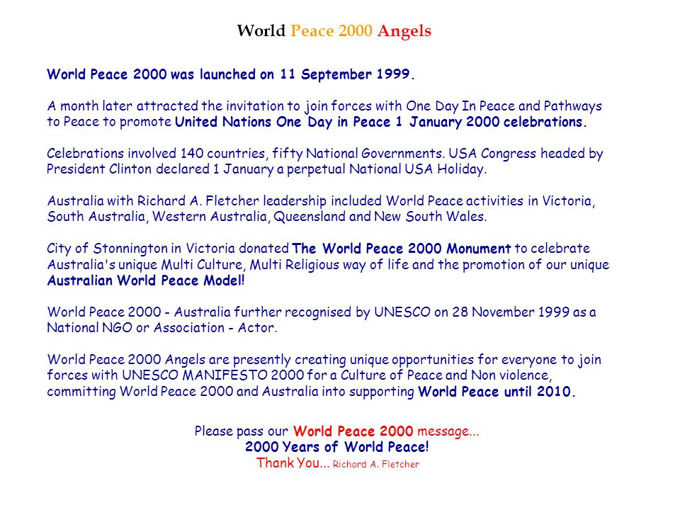 "With other World Peace 2000 Angels, we are here to listen, comfort, share, finding new ""Grass Root Peace Solutions"" to increase people's joy and World"