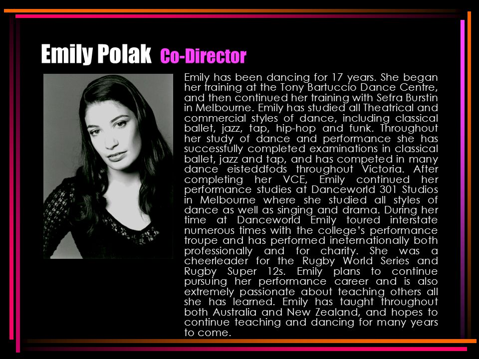 Emily Polak Co-Director Emily has been dancing for 17 years.