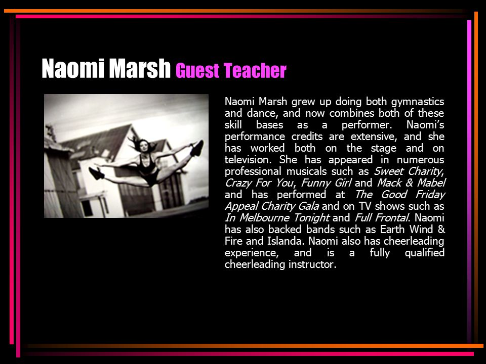 Naomi Marsh Guest Teacher Naomi Marsh grew up doing both gymnastics and dance, and now combines both of these skill bases as a performer.
