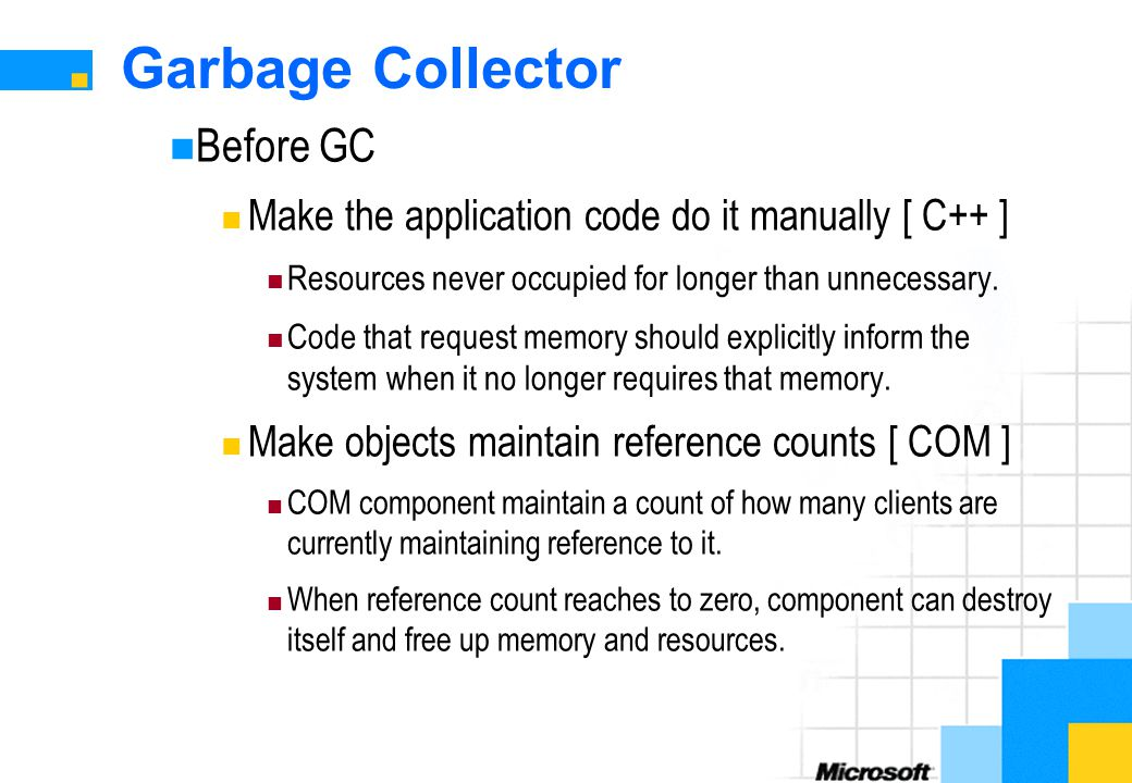 Garbage Collector Before GC Make the application code do it manually [ C++ ] Resources never occupied for longer than unnecessary.
