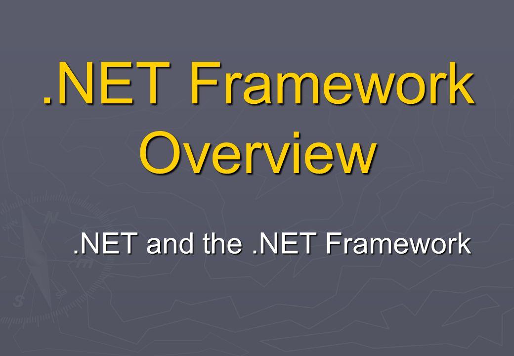 .NET Framework Overview.NET and the.NET Framework