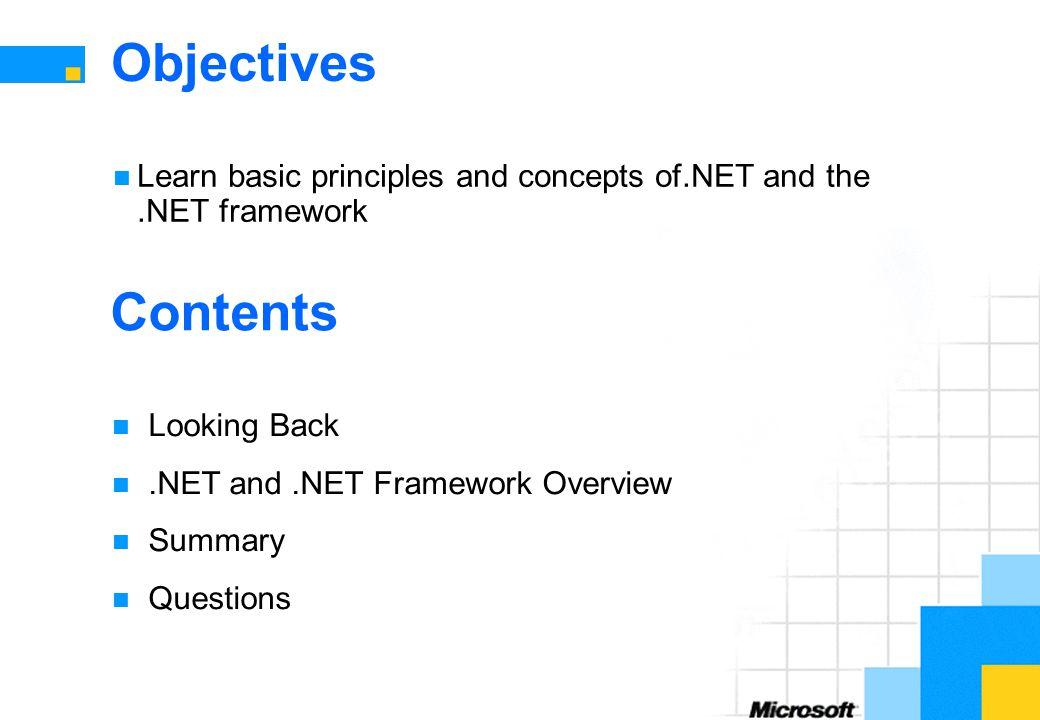 Objectives Learn basic principles and concepts of.NET and the.NET framework Contents Looking Back.NET and.NET Framework Overview Summary Questions