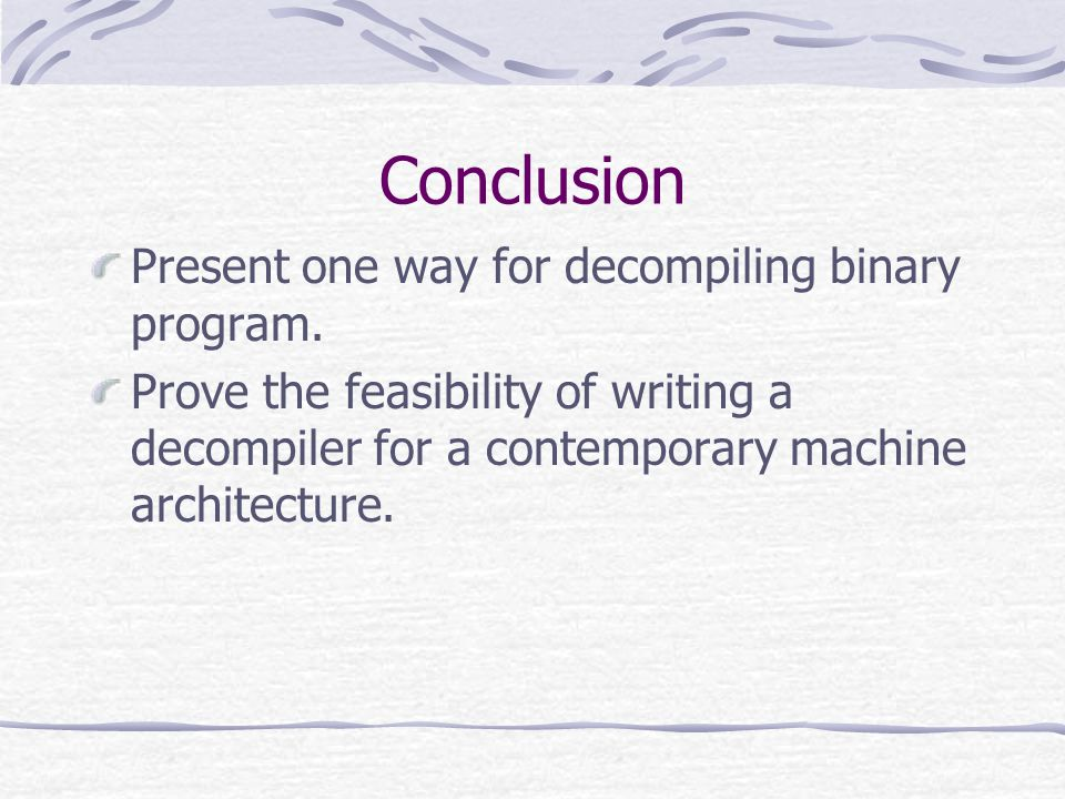 Conclusion Present one way for decompiling binary program.