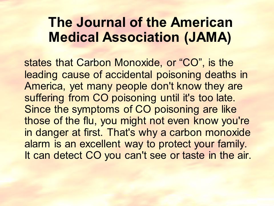 The Journal of the American Medical Association (JAMA) states that Carbon Monoxide, or CO , is the leading cause of accidental poisoning deaths in America, yet many people don t know they are suffering from CO poisoning until it s too late.