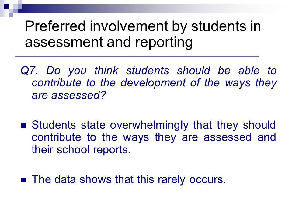 Q7. Do you think students should be able to contribute to the development of the ways they are assessed? Students state overwhelmingly that they shoul