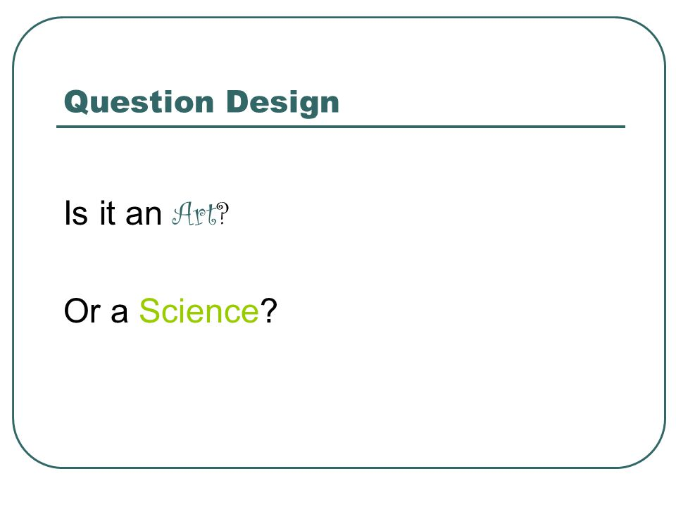 Question Design Is it an Art Or a Science