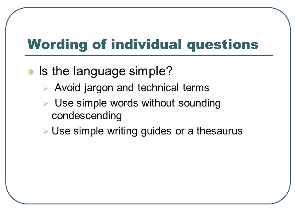 Wording of individual questions Is the language simple.