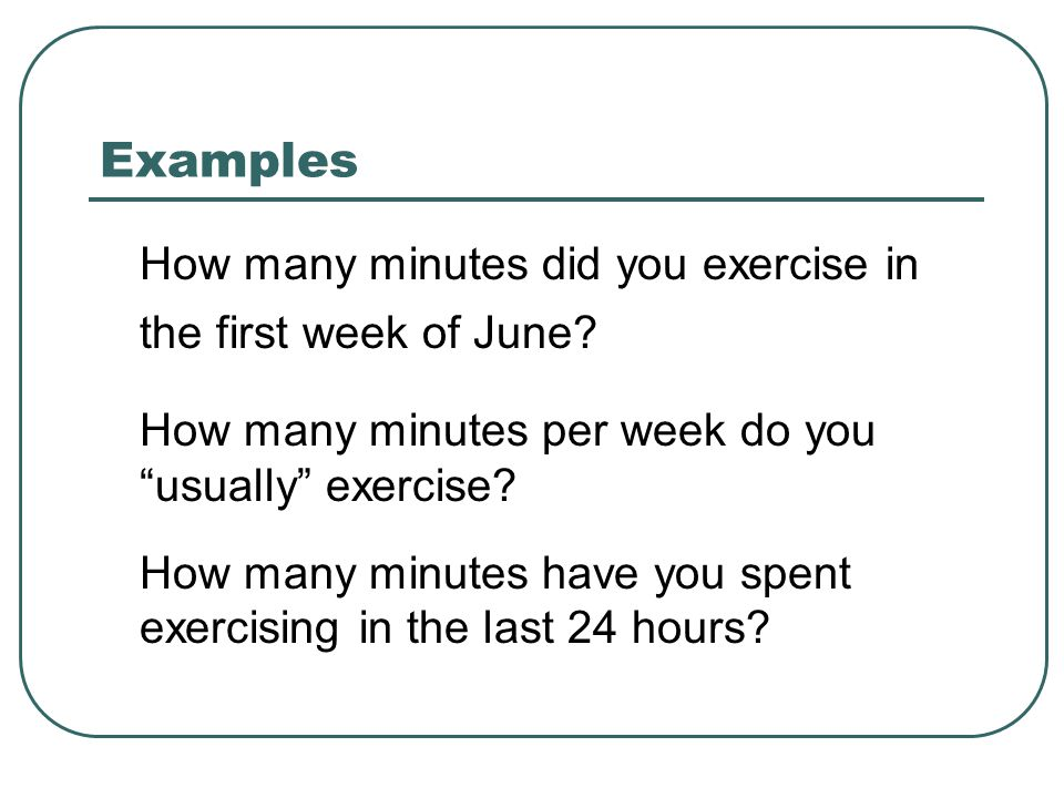 Examples How many minutes did you exercise in the first week of June.