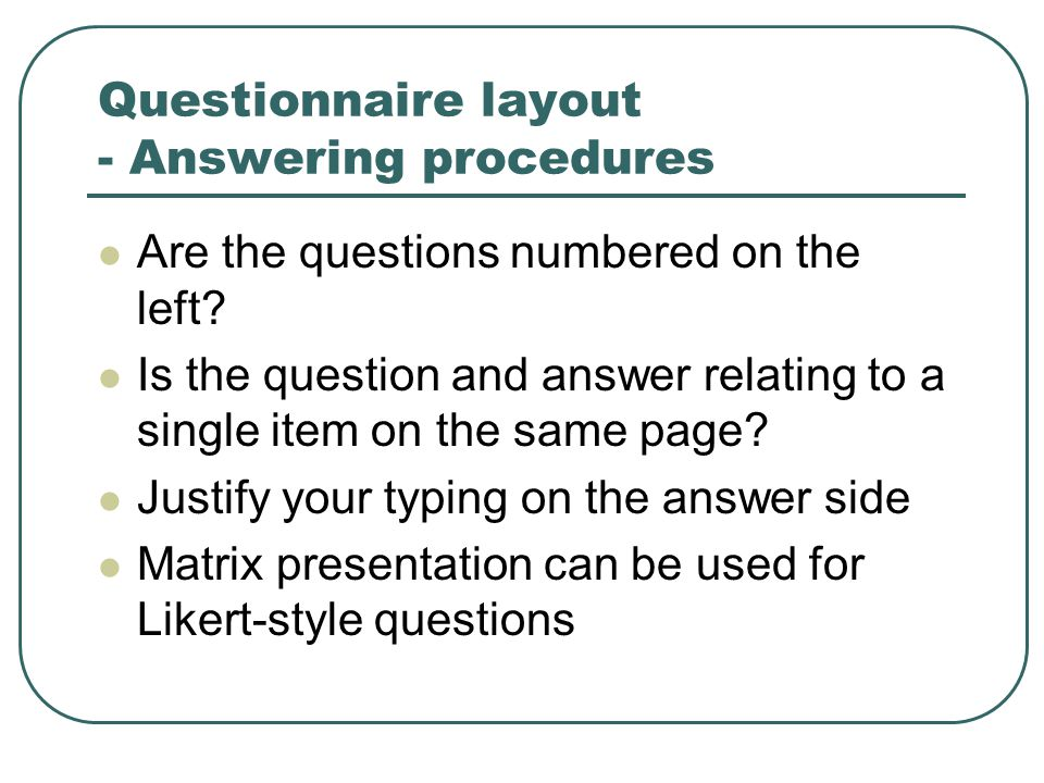Questionnaire layout - Answering procedures Are the questions numbered on the left.