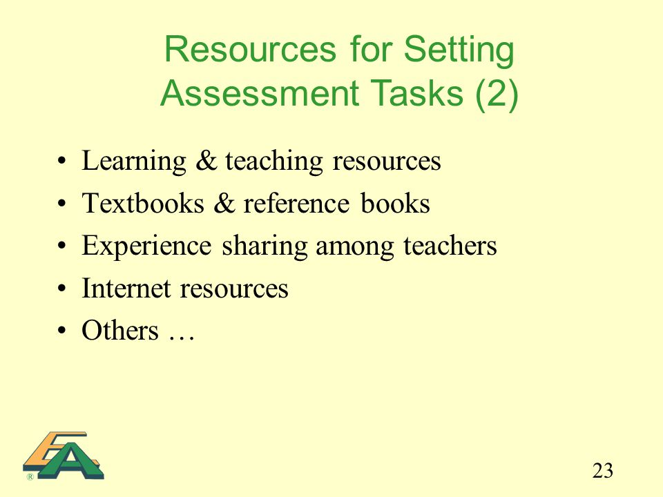 23 Learning & teaching resources Textbooks & reference books Experience sharing among teachers Internet resources Others … Resources for Setting Asses