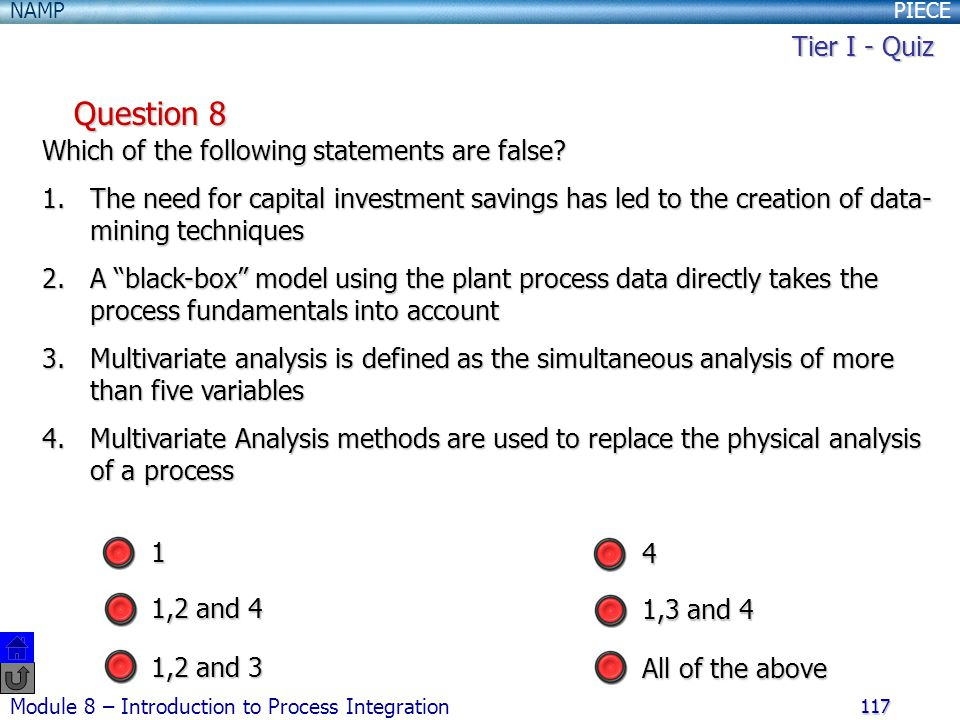 PIECENAMP Module 8 – Introduction to Process Integration 117 Question 8 Which of the following statements are false.