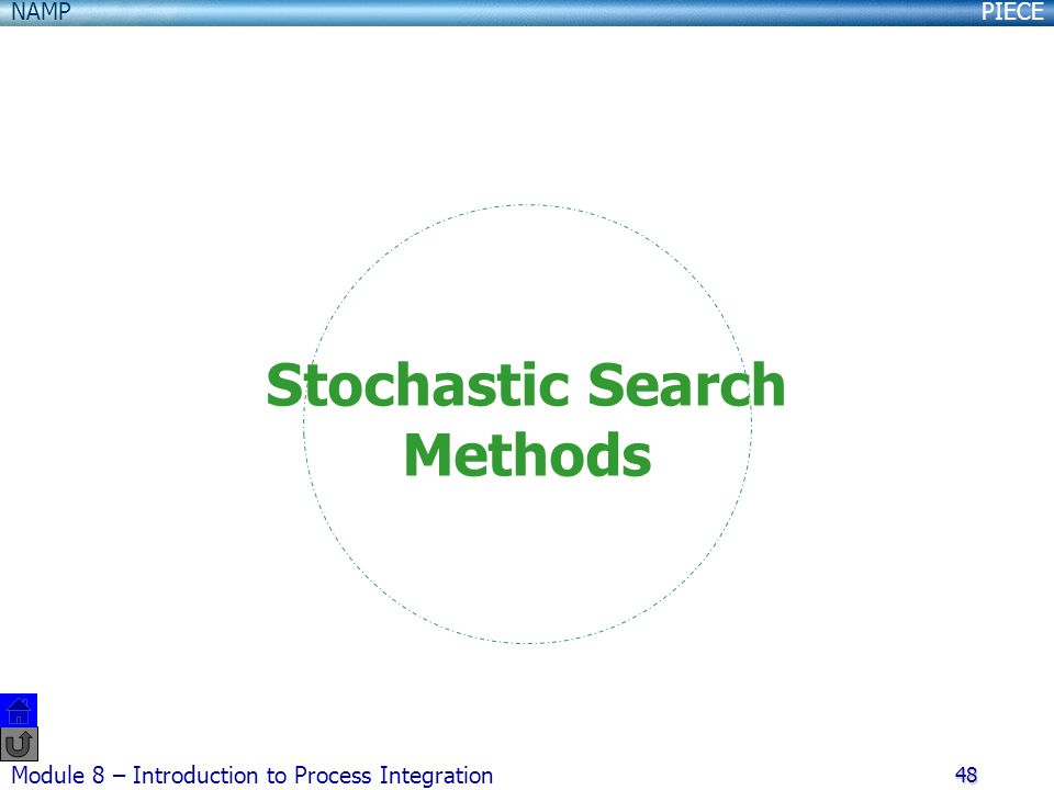PIECENAMP Module 8 – Introduction to Process Integration 48 Stochastic Search Methods