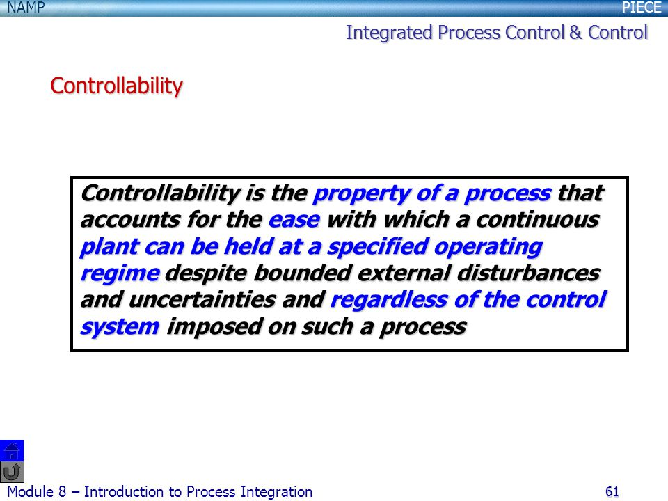 PIECENAMP Module 8 – Introduction to Process Integration 61 Controllability is the property of a process that accounts for the ease with which a conti