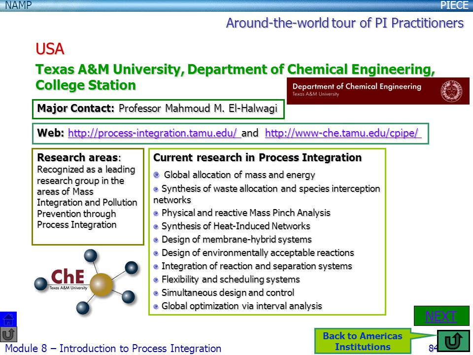 PIECENAMP Module 8 – Introduction to Process Integration 84 USA Texas A&M University, Department of Chemical Engineering, College Station NEXT Major Contact: Professor Mahmoud M.