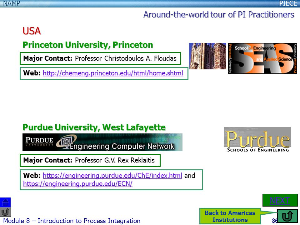 PIECENAMP Module 8 – Introduction to Process Integration 86 USA Princeton University, Princeton Purdue University, West Lafayette NEXT Major Contact: Professor Christodoulos A.