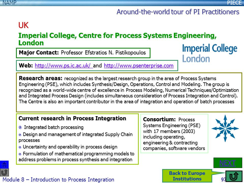 PIECENAMP Module 8 – Introduction to Process Integration 97 UK Imperial College, Centre for Process Systems Engineering, London NEXT Major Contact: Professor Efstratios N.
