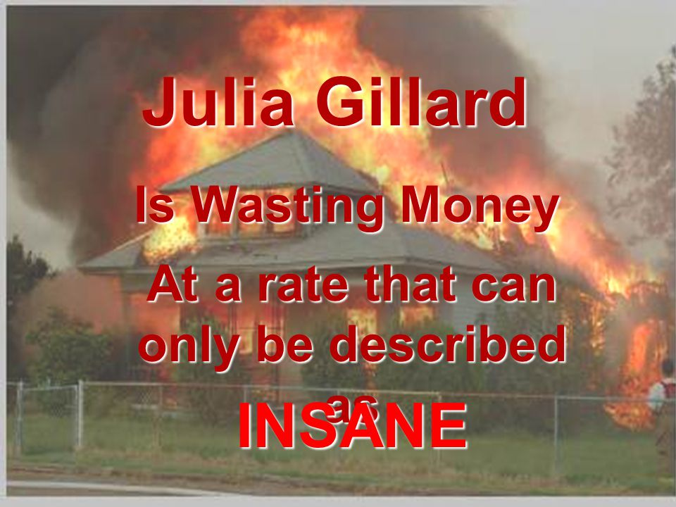 Burning Houses How the government of Kevin Kevin Rudd, Rudd, Wayne Wayne Swan and PART I