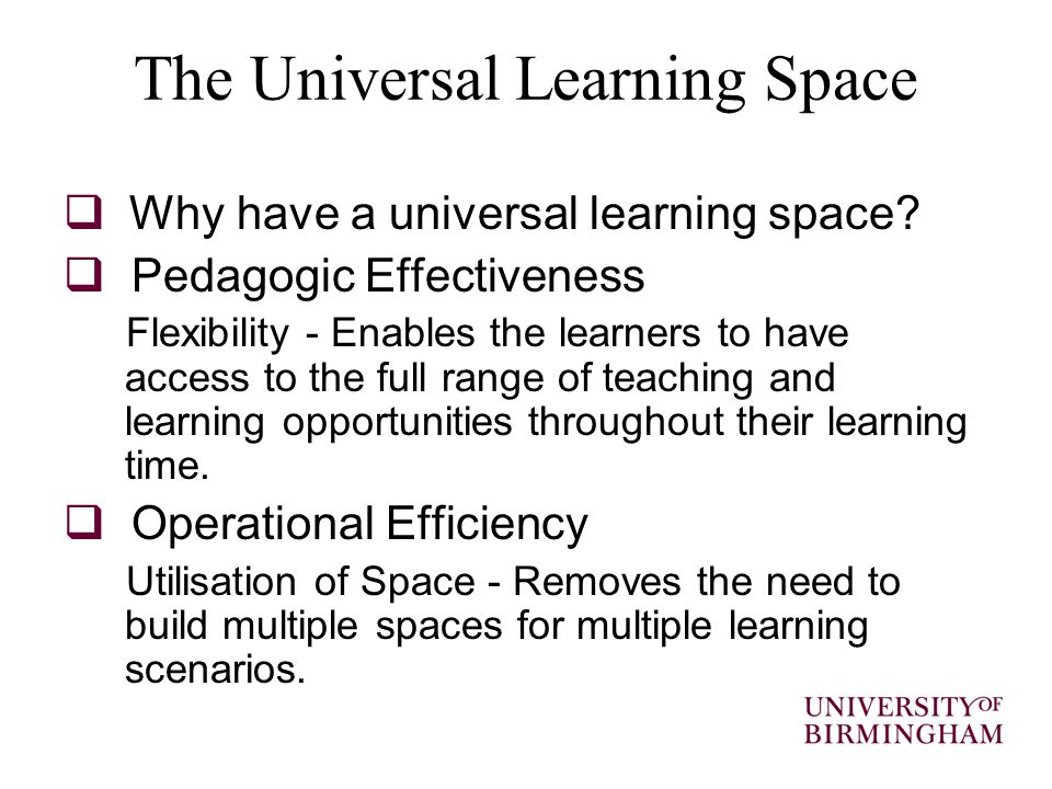 The Universal Learning Space  Why have a universal learning space.