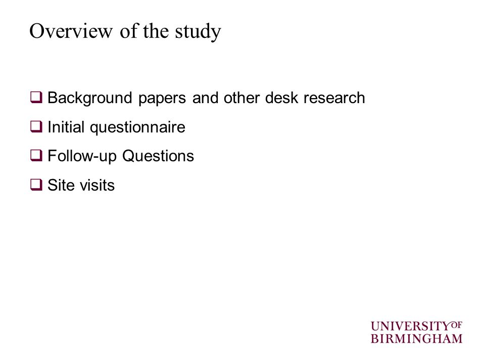 Overview of the study  Background papers and other desk research  Initial questionnaire  Follow-up Questions  Site visits