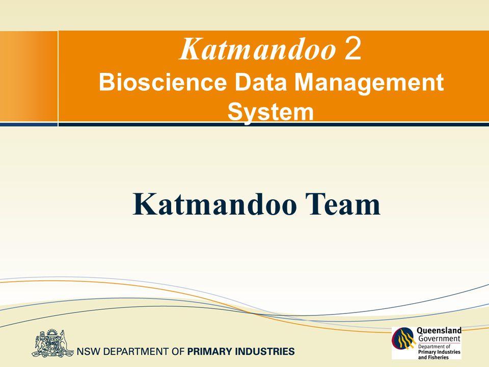 Katmandoo 2 Bioscience Data Management System Katmandoo Team