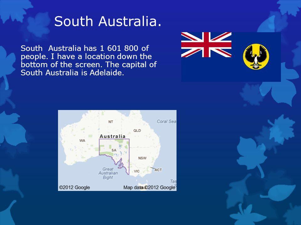 South Australia.South Australia has 1 601 800 of people.